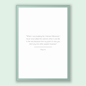 Maya Lin Quote, Maya Lin Poster, Maya Lin Print, Printable Poster, When I was building the Vietnam Memorial, I never once asked the veter...