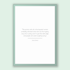 James Denton Quote, James Denton Poster, James Denton Print, Printable Poster, The promos with all of the beautiful women probably attrac...