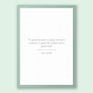Agnes De Mille Quote, Agnes De Mille Poster, Agnes De Mille Print, Printable Poster, A good education is usually harmful to a dancer. A g...