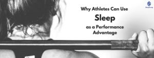 Why Athletes Can Use Sleep as a Performance Advantage