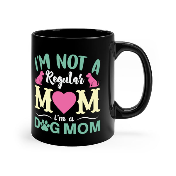 "Dog Mom ""I Am Not Regular Mom I Am A Dog Mom"" Black Ceramic Mug For Dog Moms"