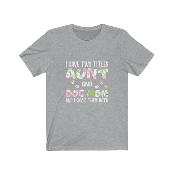 "Dog Mom ""I Have Two Titles Aunt And Dog Mom And I Rock Them Both"" T-Shirt For Dog Moms"