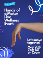 Hands of a Maker Live Wellness Event May 20th 7pm EST