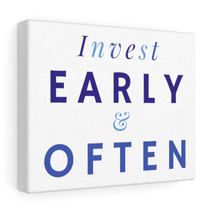 Invest Early & Often Canvas Wrap