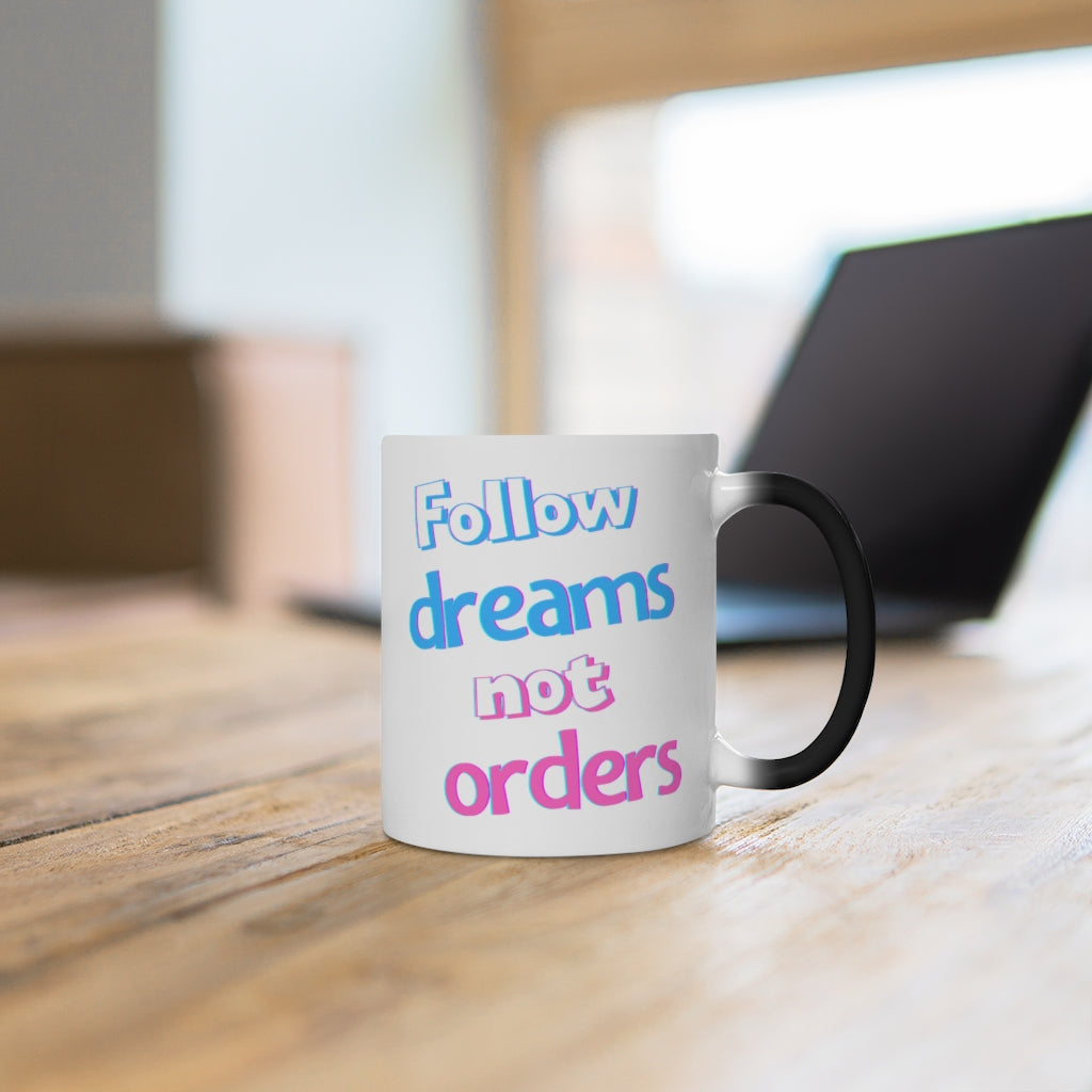 Follow Dreams Not Orders Color Changing Mug