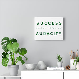Success Is The Child Of Audacity Canvas Wrap
