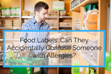 Food Labels: Can They Accidentally Confuse Someone with Allergies?