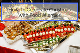 How To Celebrate Christmas With Food Allergies