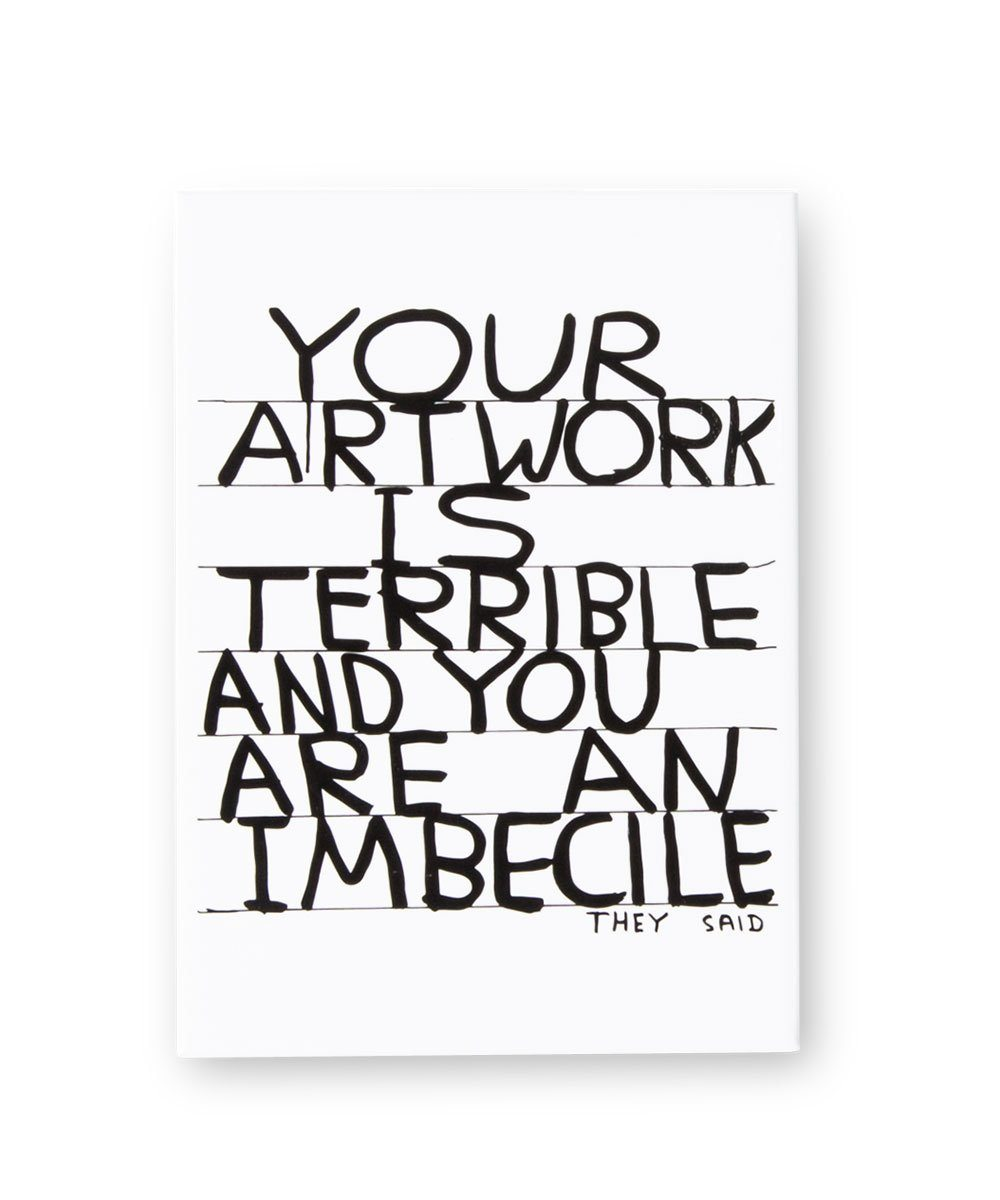 Your Artwork is Terrible Magnet X David Shrigley Other Third Drawer Down Studio