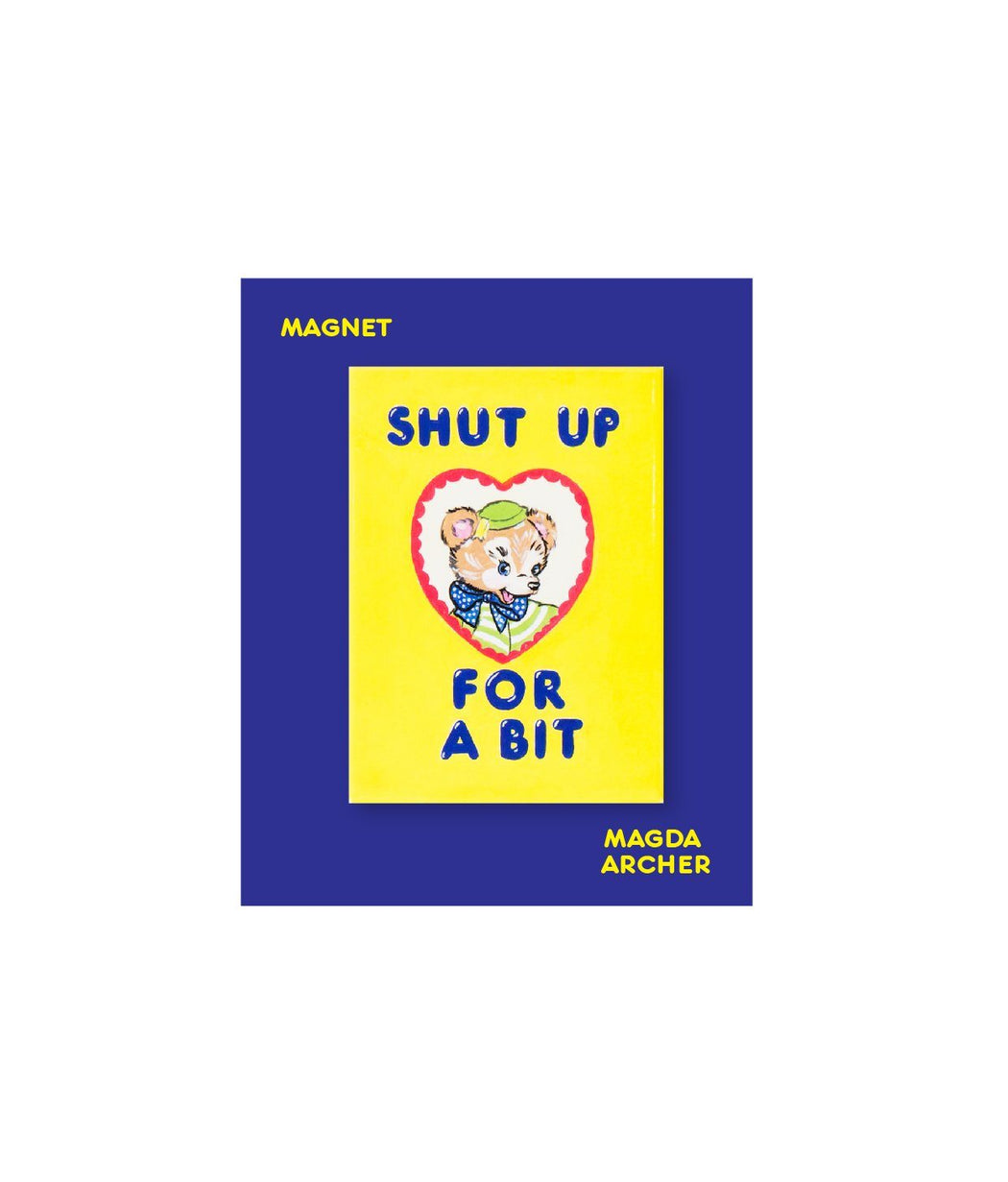 Shut Up For A Bit Magnet  X Magda Archer