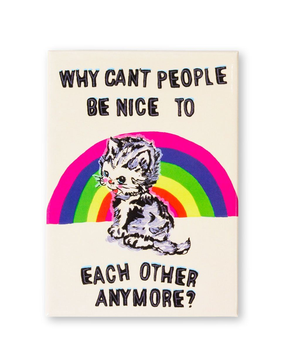 Why Can't People Be Nice To Each Other Anymore Magnet  X Magda Archer