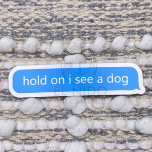 Blue Hold on I see a Dog Sticker