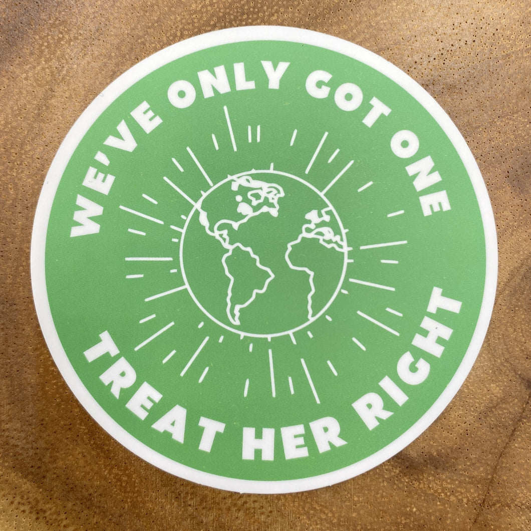 We've Only Got One Treat Her Right Sticker