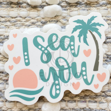 Load image into Gallery viewer, I Sea You Sticker