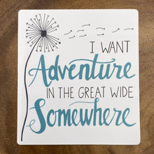 Load image into Gallery viewer, I Want Adventure is the Great Wide Somewhere Sticker