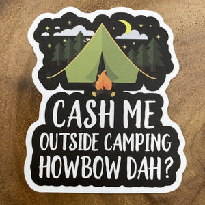 Cash Me Outside Camping Howbow Dah Sticker