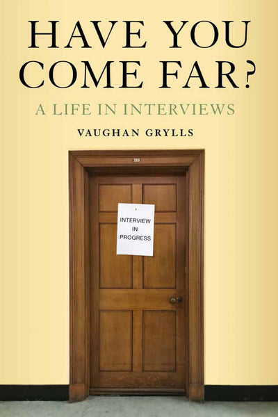 Have You Come Far? A life in interviews
