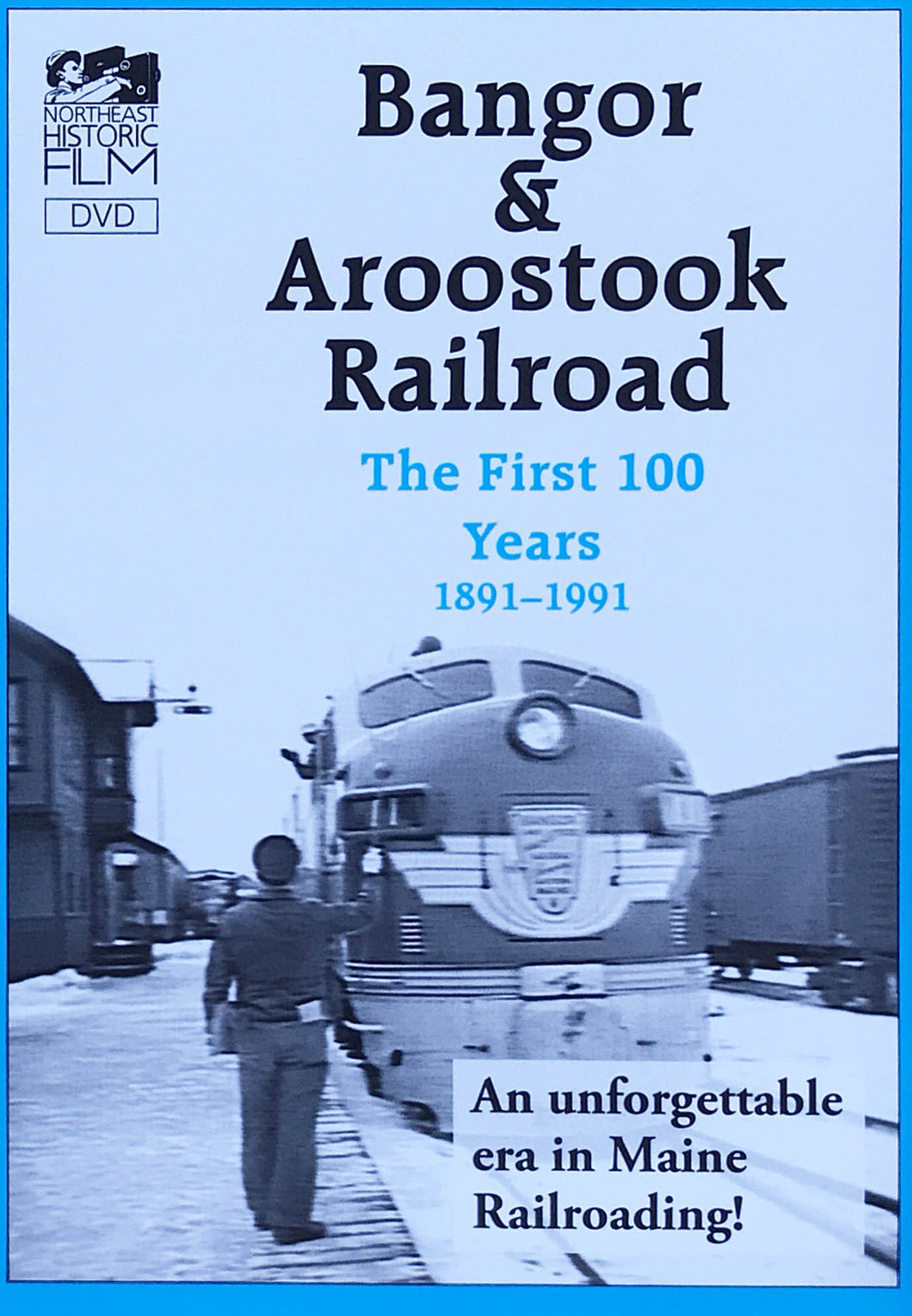 Bangor & Aroostook Railroad: The First 100 Years 1891-1991