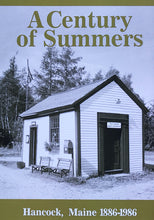 Load image into Gallery viewer, A Century of Summers: Hancock, Maine 1886-1986