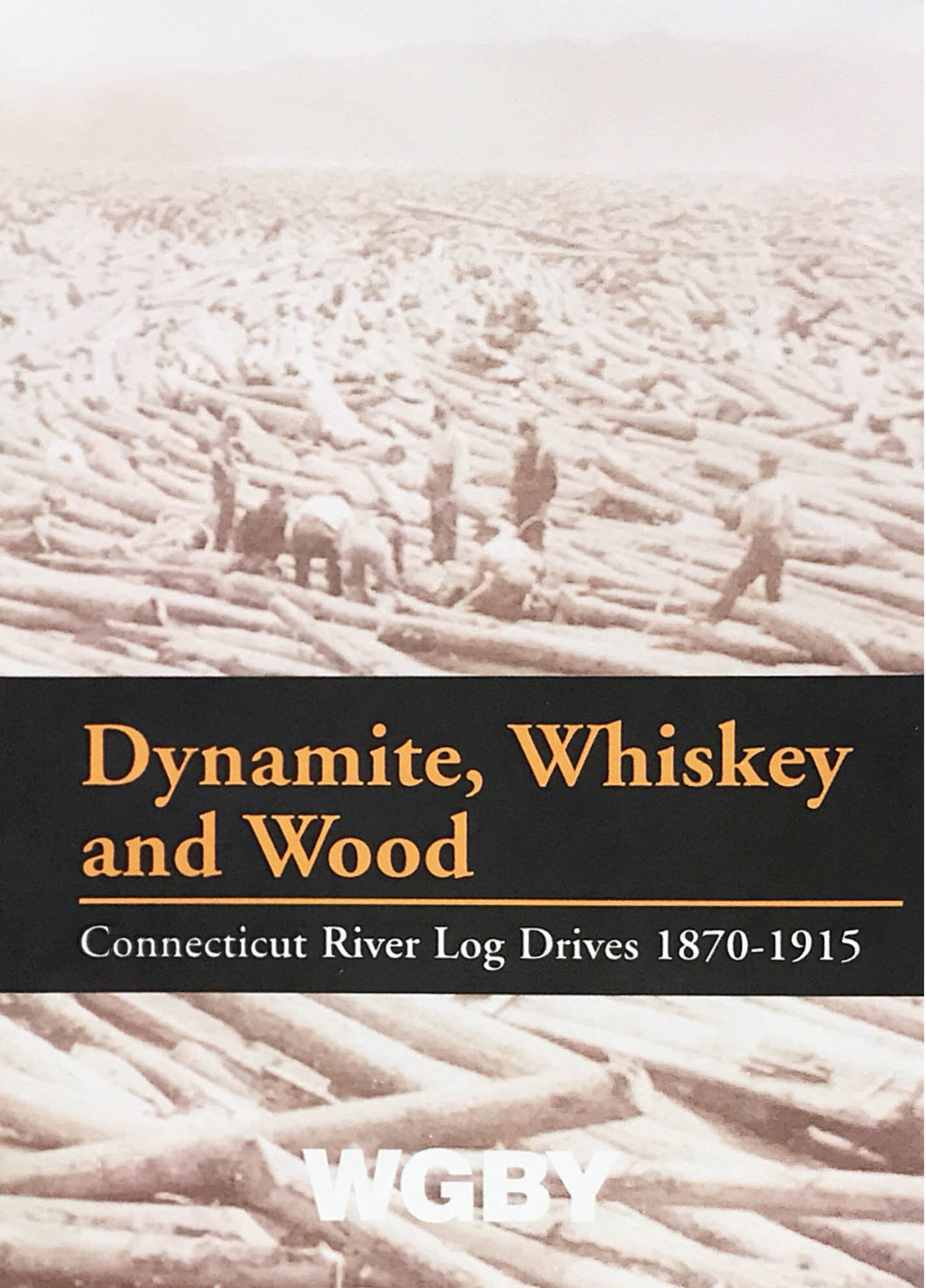 Dynamite, Whiskey and Wood: Connecticut Log Drives