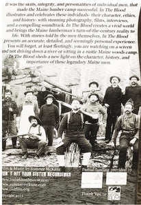 In the Blood: Uncovering the life, skills & character of the turn of the century Maine lumbermen and river drivers.