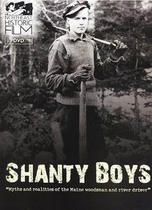 Shanty Boys: Myths and realities of the Maine woodsman and river driver