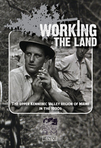 Working the Land: The Upper Kennebec Valley Region of Maine in the 1930s.
