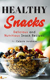 Healthy Snacks: Delicious and Nutritious Snack Recipes