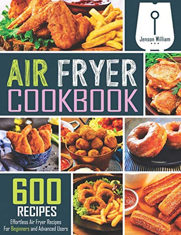 Air Fryer Cookbook: 600 Effortless Air Fryer Recipes