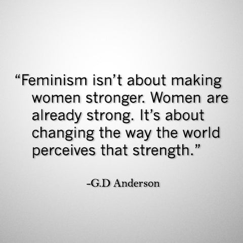 Feminism is strengh and other feminist quotes AG Anderson