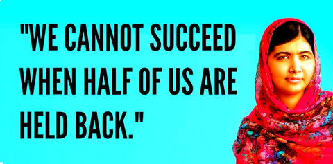 We cannot all succeed when half of us are held back - Malala Yousafzai