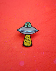 Soft Enamel I'm Outta Here Alien Spaceship Pin with Rubber Back Platypus UK Streetwear