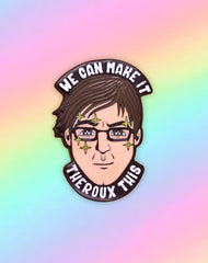 """We Can Make It Theroux This"" Positivity Enamel Pin Badge"