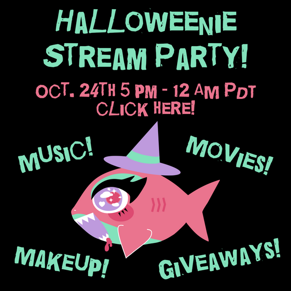 Halloweenie stream party! Oct. 24th 5 pm - 12 am PDT. Click here! Music! Movies! Makeup! Giveaways!