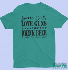 Some Girls Love Guns and Drink Beer, I'ts Me. I'm Some Girls Women's Shirt
