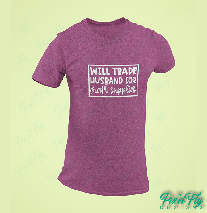 T-Shirt - Will Trade Husband For Craft Supplies, color maroon, size small
