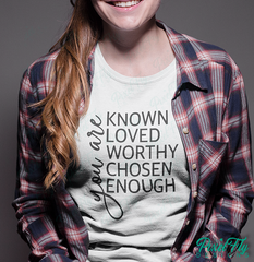 You Are Known, Loved, Worthy, Chosen, Enough | Women's T-Shirt