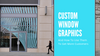 Custom Window Graphics And How To Use Them To Get More Customers
