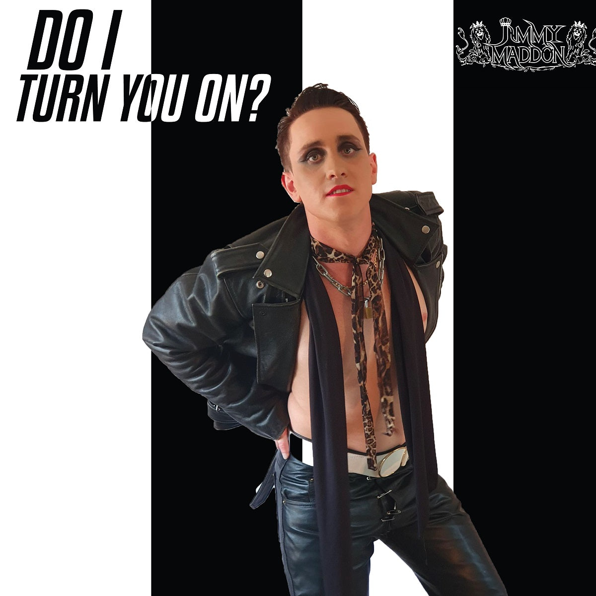 Jimmy Maddon – 'Do I Turn You On?'