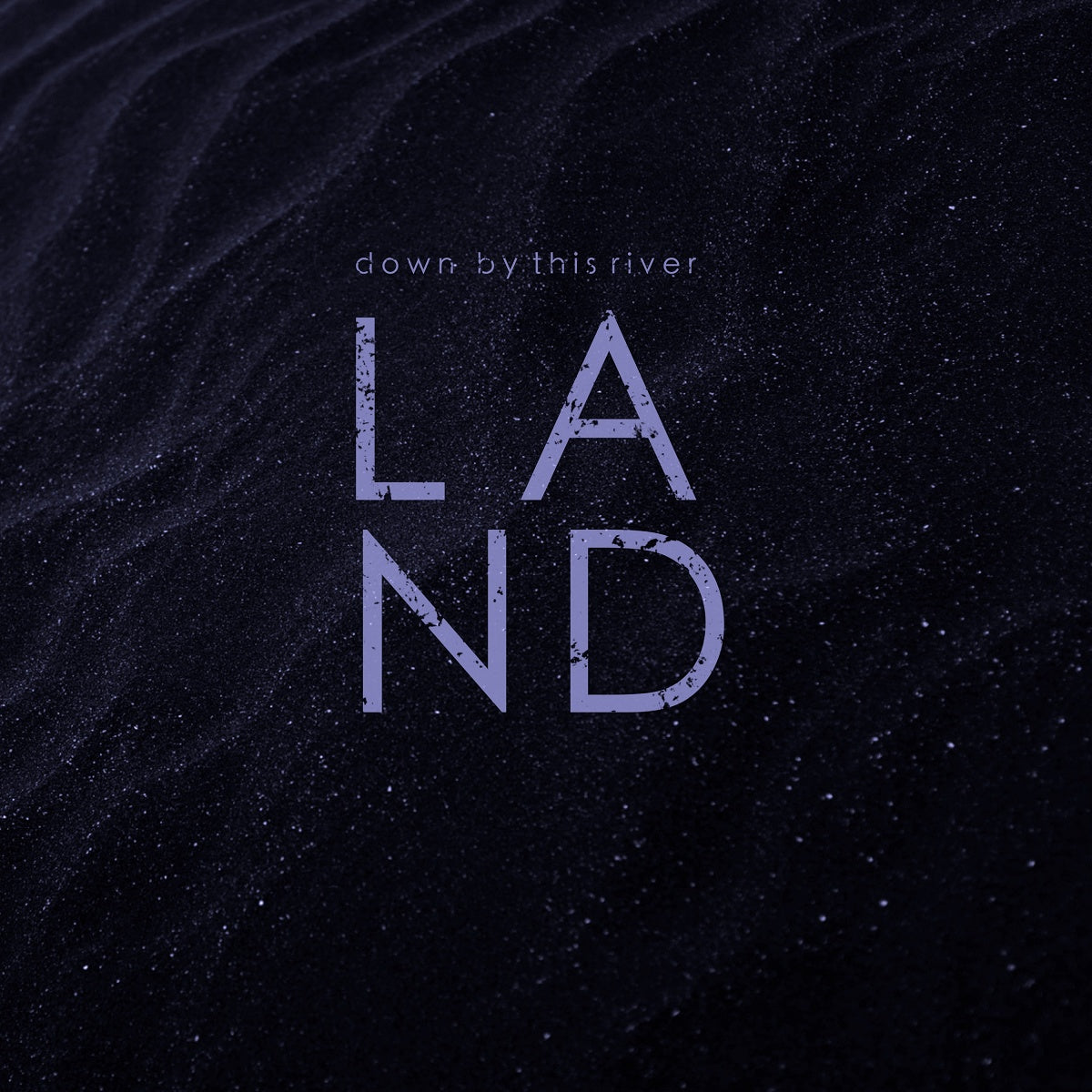 LAND – 'Down By This River'