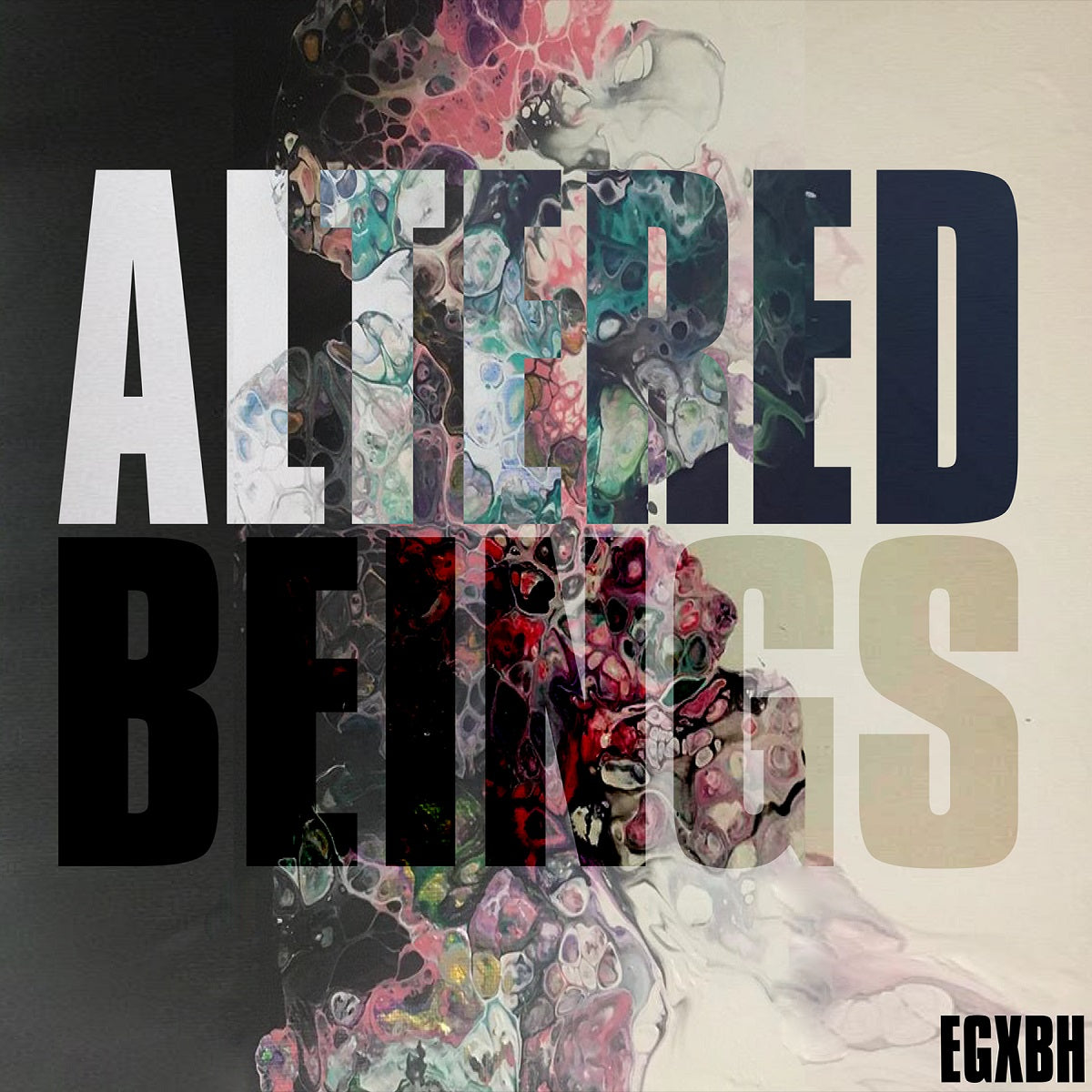 EGxBH – 'Altered Beings'