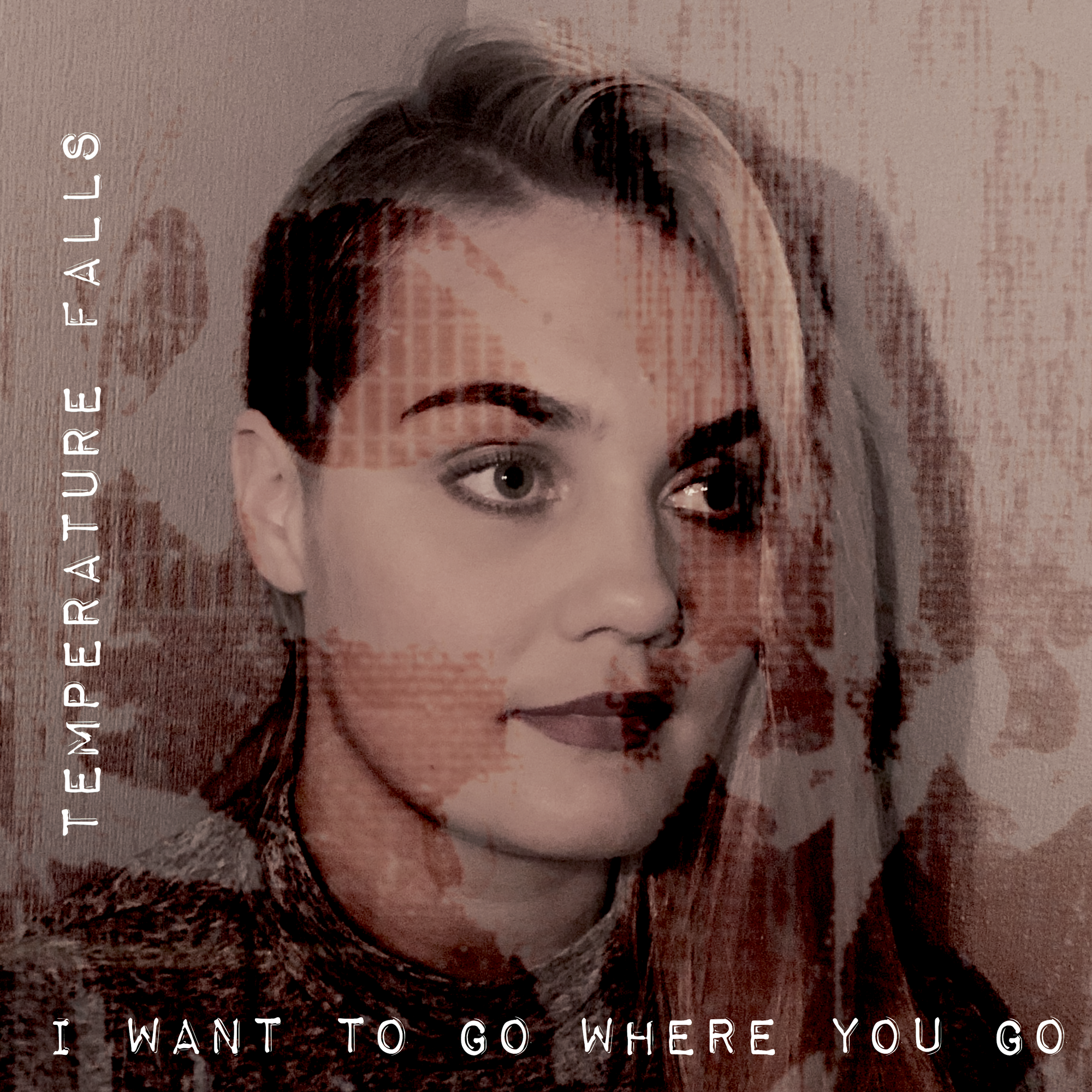 Temperature Falls – 'I Want To Go Where You Go'