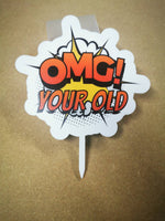 Omg YOUR OLD birthday cake topper. Funny rude. 21 30 40 50 60 cartoon style