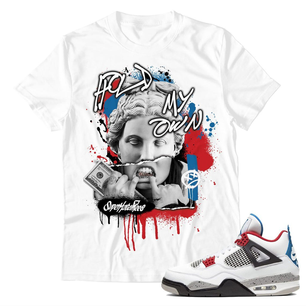 Hold My Own Unisex TShirt Match Air Jordan 4 What The