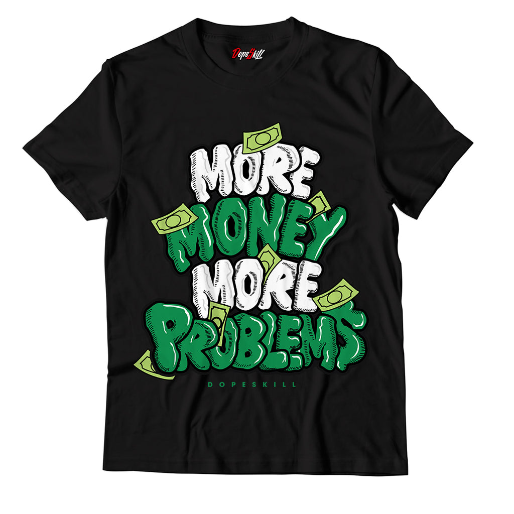More Money More Problems Unisex TShirt Match Jordan 1 Pine Green