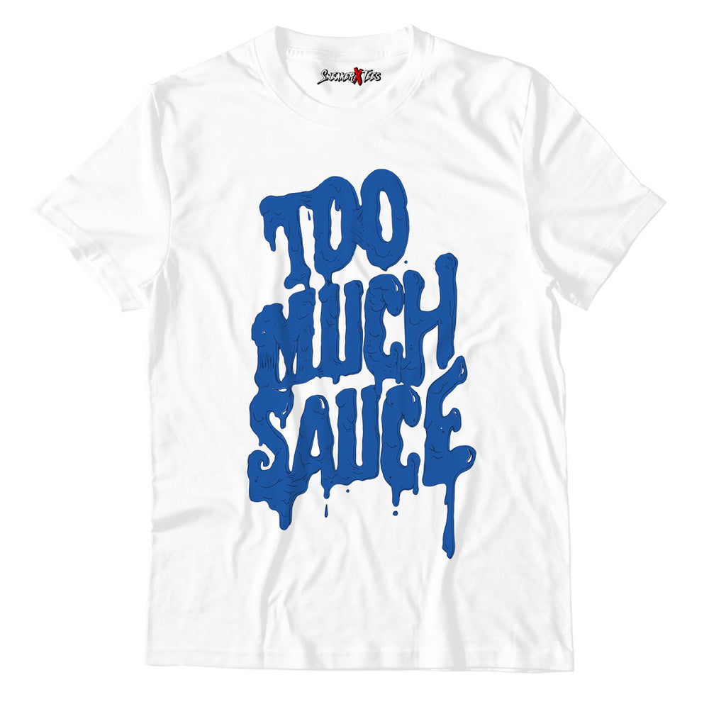 Too Much Sauce Unisex TShirt Match Air Jordan 3 Varsity Royal