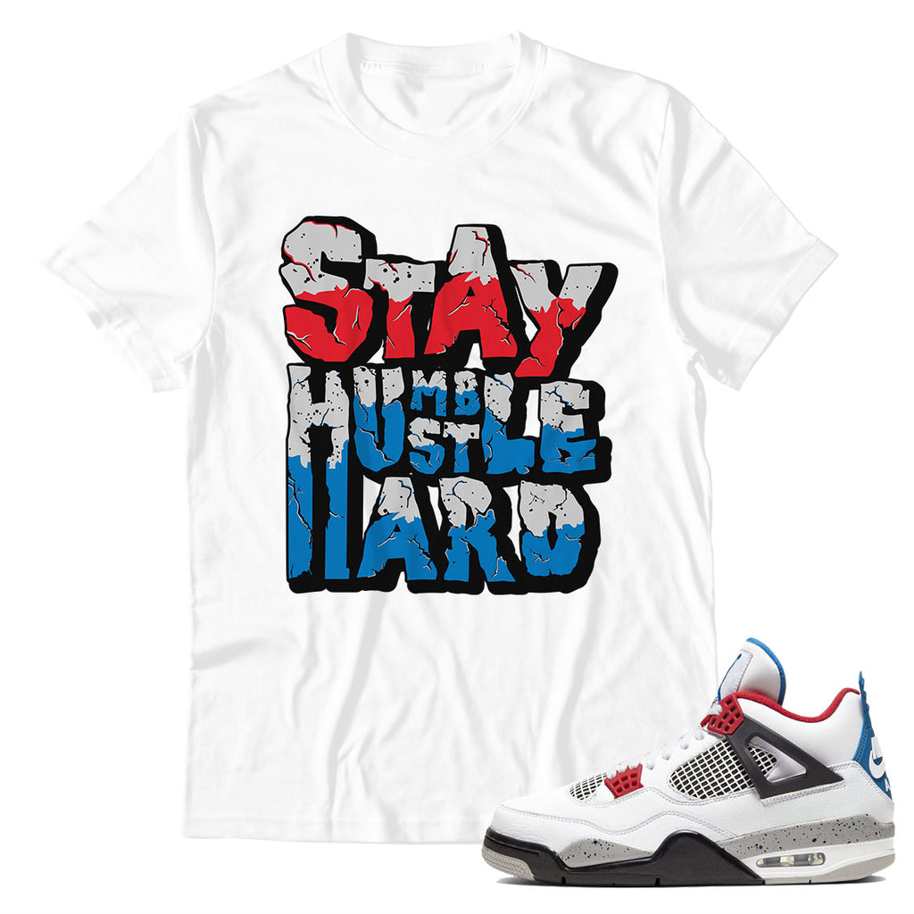 Stay Humble Hustle Hand Unisex TShirt Air Jordan 4 What The