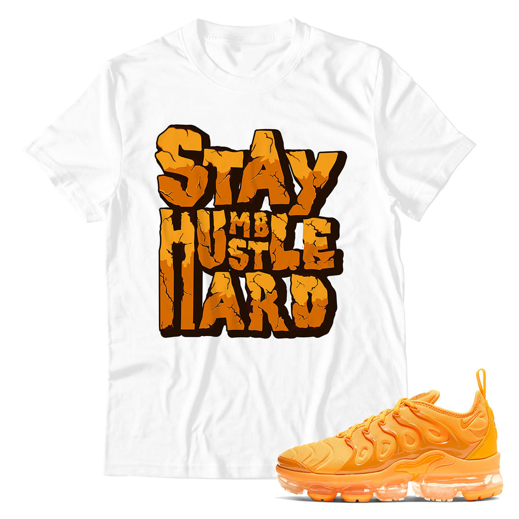 Stay Humble Hustle Hand Unisex TShirt Air VaporMax Plus University Gold