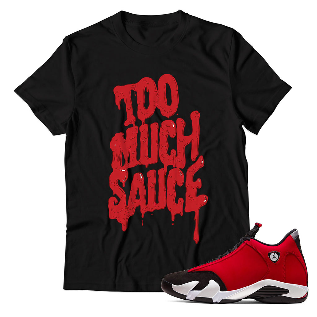 Too Much Sauce Unisex TShirt Match Jordan 14 Gym Red Toro