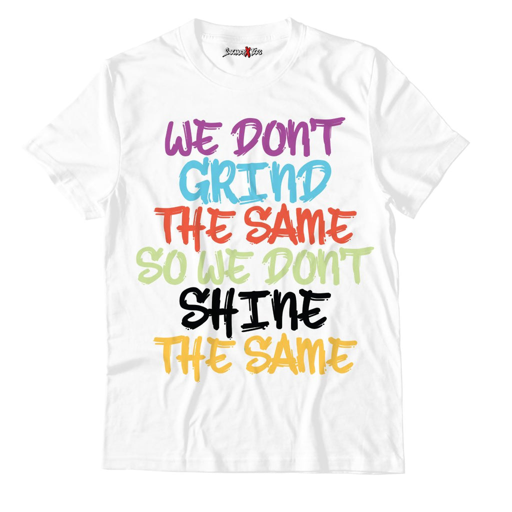 We Don't Grind The Same So We Don't Shine The Same White Unisex TShirt Match Air Jordan 1 Mid Multicolor